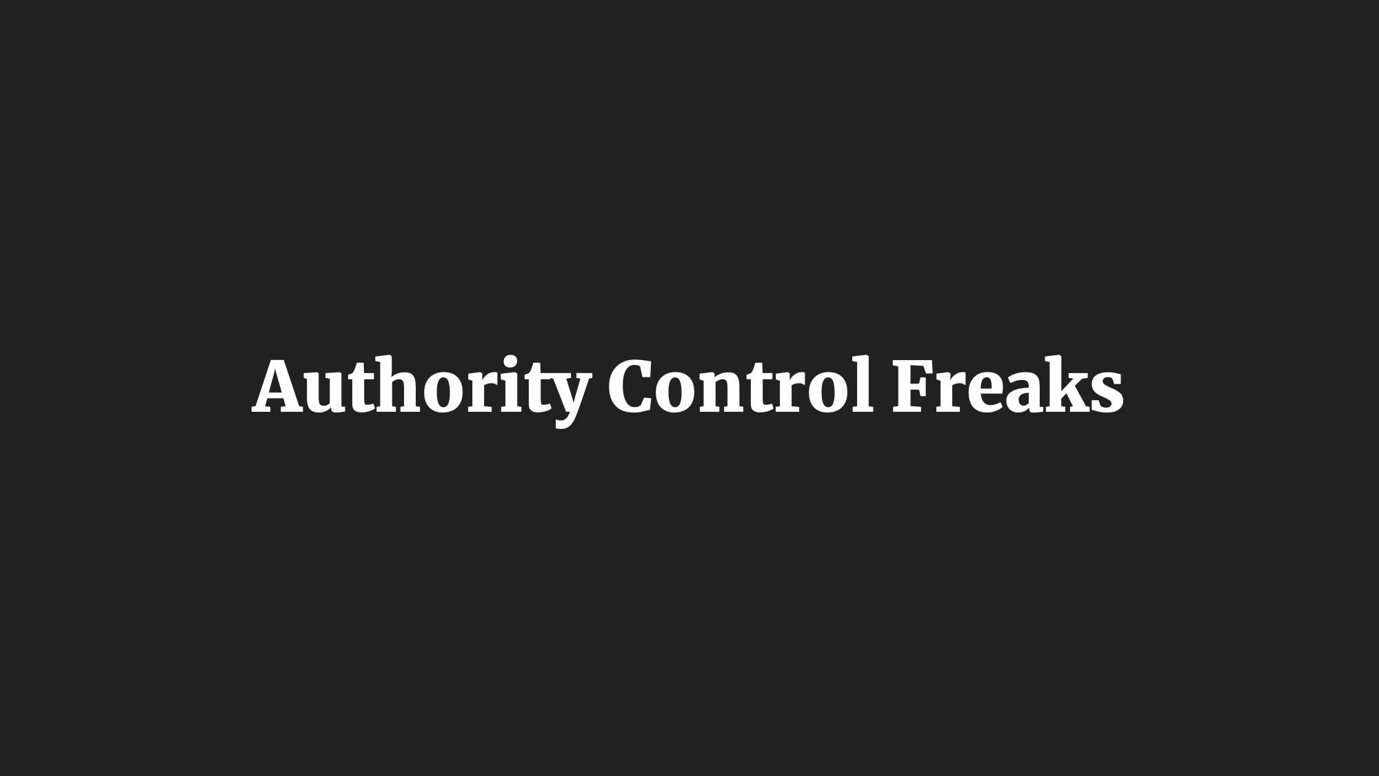 Authority Control Freaks