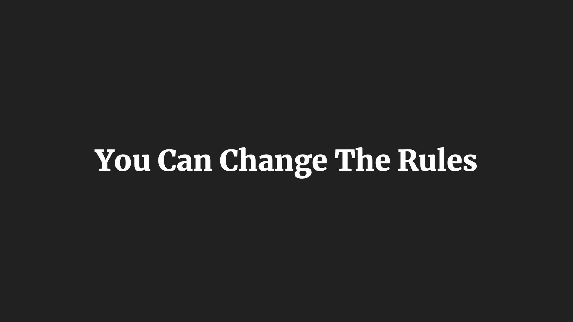 You Can Change The Rules