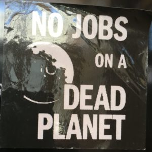 sticker reading 'no jobs on a dead planet'